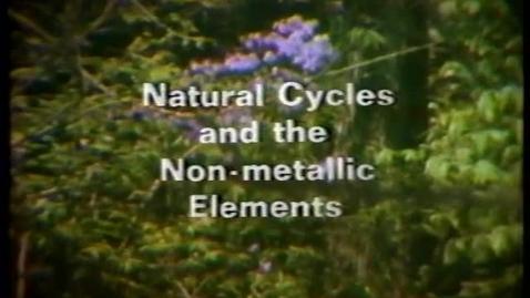 Thumbnail for entry Natural Cycles and Non-Metallic Elements. May 20, 1974