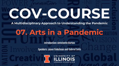 Thumbnail for entry 07. Arts in a Pandemic, COV-Course: A Multidisciplinary Approach to Understanding the Pandemic