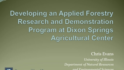 Thumbnail for entry NRES 500 Fall 2016 - Chris Evans - Developing an applied forestry research and demonstration program at Dixon Springs Agricultural Center