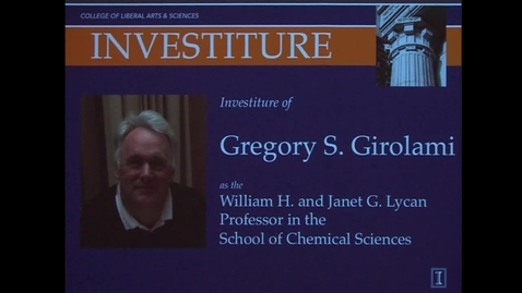 Thumbnail for entry Investiture of Gregory Girolami as the William H. and Janet G. Lycan Professor in the School of Chemical Sciences
