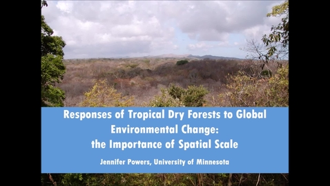 Thumbnail for entry NRES 500 Fall 2017 - Powers - Responses of tropical dry forests to global environmental change: The importance of spatial scale