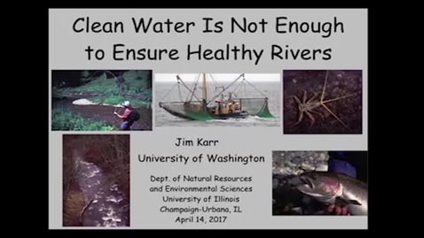 Thumbnail for entry NRES 500 Spring 2017 - Karr - Clean water is not enough to ensure healthy rivers