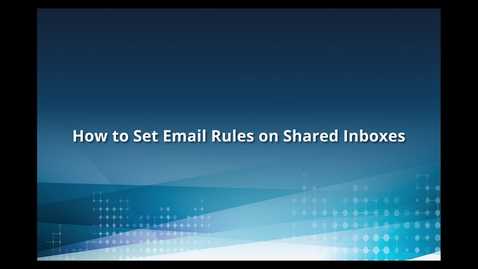 Thumbnail for entry How to Set Email Rules on Shared Inboxes