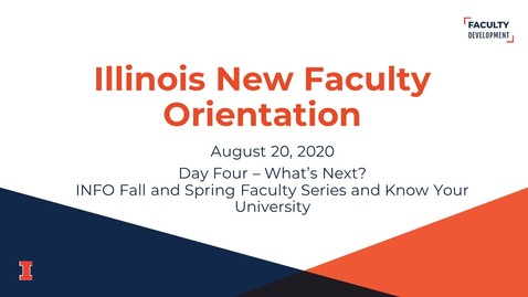 Thumbnail for entry 2020 Illinois New Faculty Orientation (INFO) - August 20, 2020 - Day Four - What's Next?