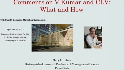Thumbnail for entry Gary L. Lilien - Comments of V Kumar and CLV: What and How