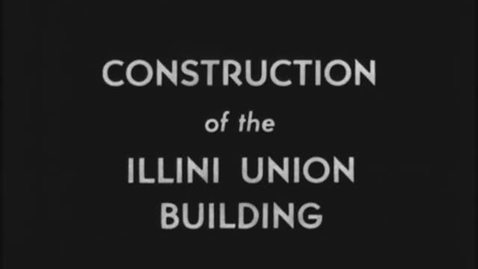 Thumbnail for entry Illini Union Construction, 1939-1940