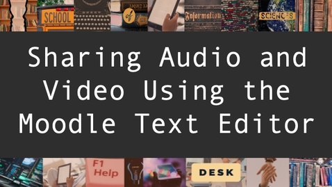 Thumbnail for entry Sharing Audio and Video Using the Moodle Text Editor
