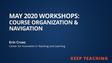 Thumbnail for entry Course Organization and Navigation from May 2020 Workshops
