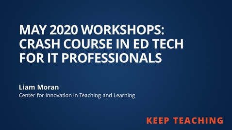 Thumbnail for entry May 2020 Workshop: Crash Course in Ed Tech for IT Pros