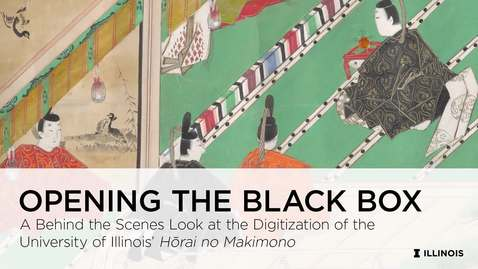 Thumbnail for entry Opening the Black Box: A behind the scenes look at the digitization of the University of Illinois' Hōrai no makimono
