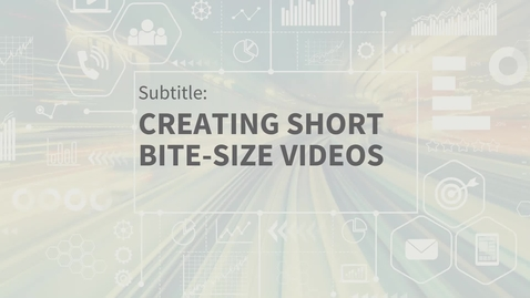 Thumbnail for entry EXT Comms: Creating Short Bite-Size Videos