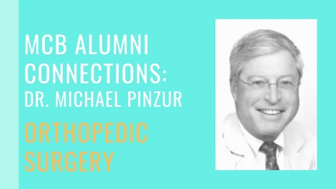 Thumbnail for entry MCB Alumni Connection - Dr. Michael Pinzur - Orthopedic Surgery