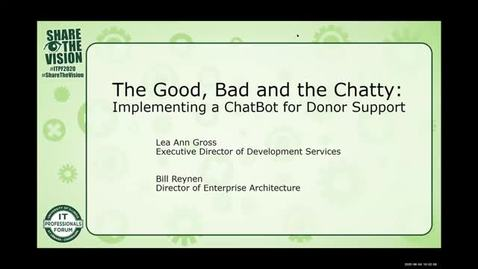 Thumbnail for entry 1A - The Good, Bad and the Chatty: Implementing a ChatBot for Donor Support - William Reynen, Lea Ann Gross, Spring 2020 IT Pro Forum