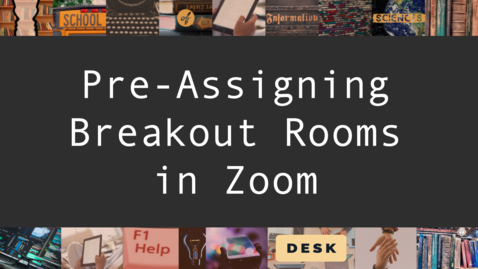 Thumbnail for entry Pre-Assigning Breakout Rooms in Zoom