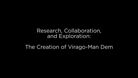 Thumbnail for entry The Creation of Virago-Man Dem: Research, Collaboration, and Exploration