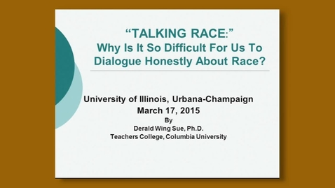 """Thumbnail for entry Derald Wing Sue - """"Talking Race: Why Is It So Difficult For Us To Dialogue Honestly About Race?"""""""
