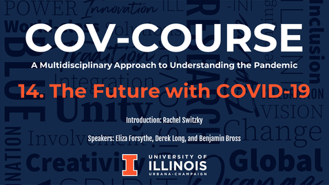 Thumbnail for entry 14. The Future with COVID-19, COV-Course: A Multidisciplinary Approach to Understanding the Pandemic