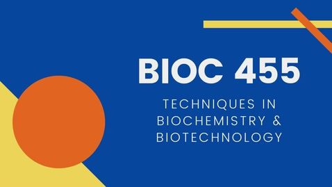 Thumbnail for entry BIOC 455: Techniques in Biochemistry and Biotechnology
