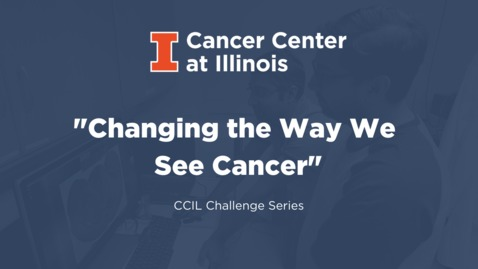 Thumbnail for entry Changing the Way We See Cancer