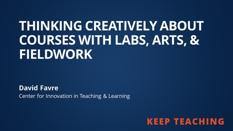 Thumbnail for entry Thinking Creatively about Courses with Labs, Arts, & Fieldwork