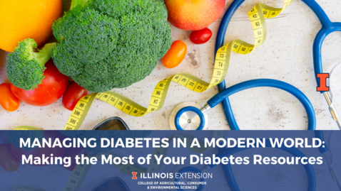 Thumbnail for entry Managing Diabetes in a Modern World: Making the Most of Your Diabetes Resources
