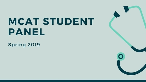 Thumbnail for entry MCAT Student Panel - Spring 2019