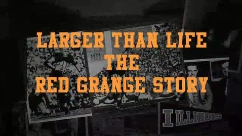 Thumbnail for entry Larger than Life: The Red Grange Story