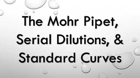 Thumbnail for entry The Mohr Pipet, Serial Dilutions and the Standard Curve