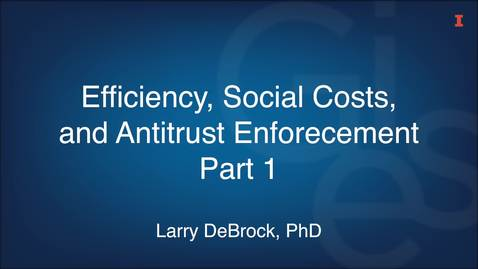 Thumbnail for entry Efficiency, Social Costs, and Antitrust Enforcement Part 1