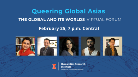 Thumbnail for entry The Global and Its Worlds Virtual Forum: Queering Global Asias