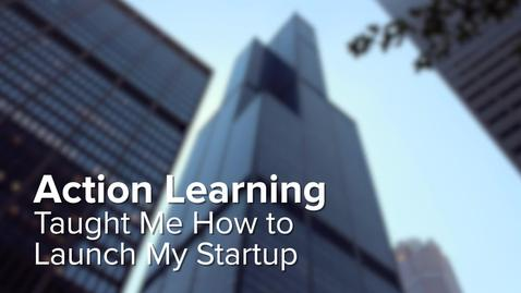 Thumbnail for entry Action Learning Taught Me How to Launch My Startup