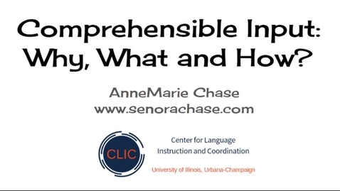 """Thumbnail for entry CLIC webinar: """"Comprehensible Input: Why, What, and How"""""""
