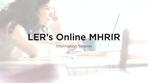 Thumbnail for entry LER's online MHRIR program information session
