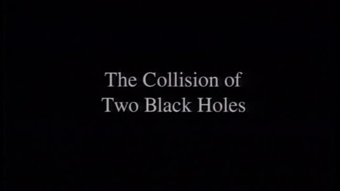 Thumbnail for entry The Collision of Two Black Holes