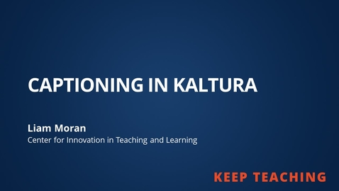 Thumbnail for entry Keep Teaching: Captioning In Kaltura