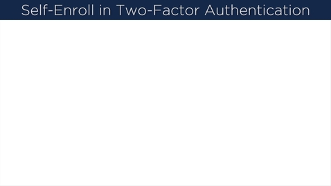 Thumbnail for entry Self Enroll in Two-Factor Authentication