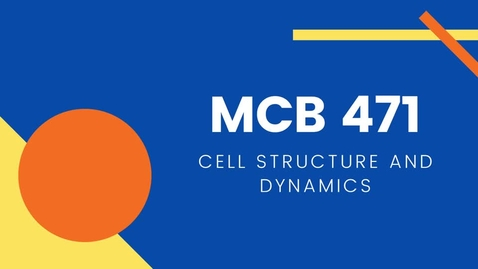Thumbnail for entry MCB 471 - Cell Structure and Dynamics