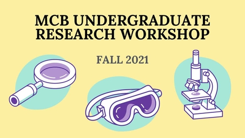 Thumbnail for entry MCB Undergraduate Research Workshop - Fall 2021