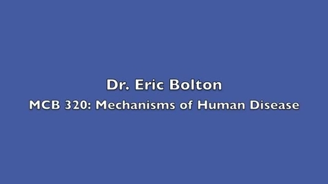 Thumbnail for entry MCB 320- Mechanisms of Human Disease, Conversation with Dr. Eric Bolton