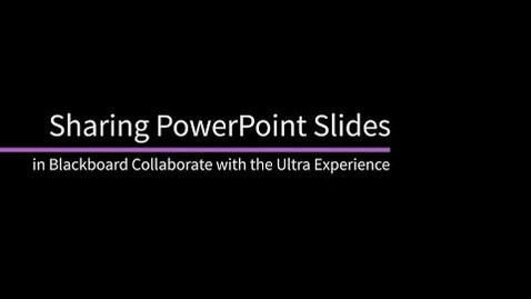 Thumbnail for entry Sharing PowerPoint Files in Blackboard Collaborate with the Ultra Experience
