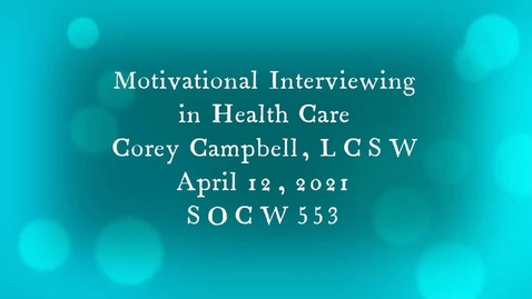 Thumbnail for entry Motivational Interviewing in Health Care - Corey Campbell, LCSW