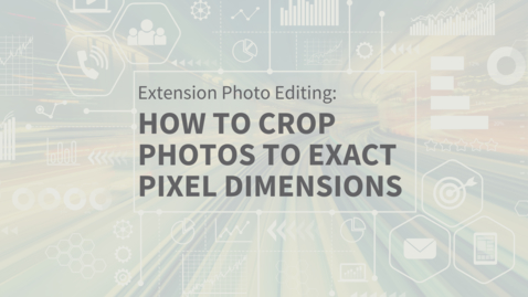 Thumbnail for entry EXT Comms: How to Crop a Photo to Exact Pixel Dimensions