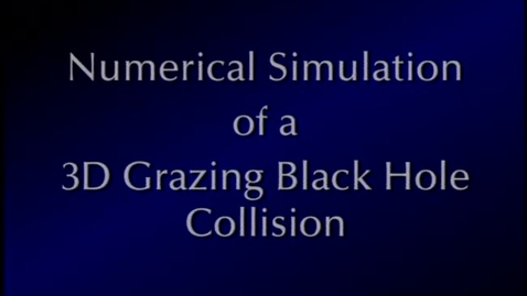 Thumbnail for entry Numerical Simulation of 3D Grazing Black Hole Collision v2