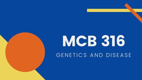 Thumbnail for entry MCB 316 - Genetics and Disease