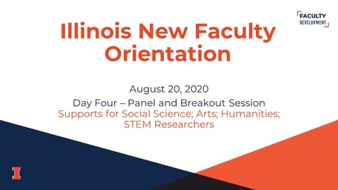 Thumbnail for entry 2020 Illinois New Faculty Orientation (INFO) - August 20, 2020 - Day Four - Supports for Social Science; Arts; Humanities; STEM Researchers