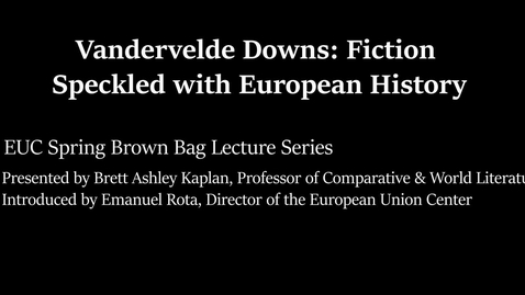 Thumbnail for entry Vandervelde Downs: Fiction Speckled with European History (EUC Spring Brown Bag Lecture Series)
