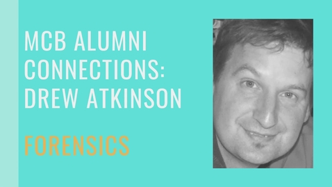 Thumbnail for entry MCB Alumni Connections - Drew Atkinson - Forensic Specialist