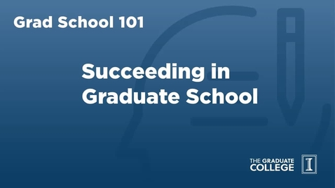 Thumbnail for entry Grad School 101: Succeeding in Grad School