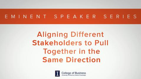 Thumbnail for entry Keith Bruce Eminent Speaker Series: Aligning different Stakeholders