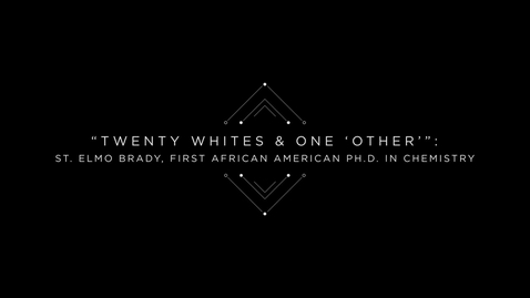 """Thumbnail for entry """"Twenty Whites & One 'Other'"""": St. Elmo Brady, first African American PhD. in Chemistry"""